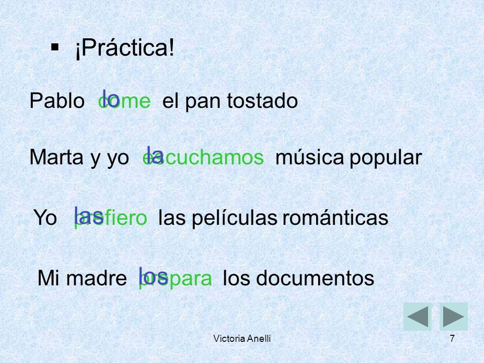 Victoria Anelli6 Los estudiantes las papas fritas de MacDonalds los lápices el libro la manzana Last step is to put the direct object pronoun before the conjugated verb.