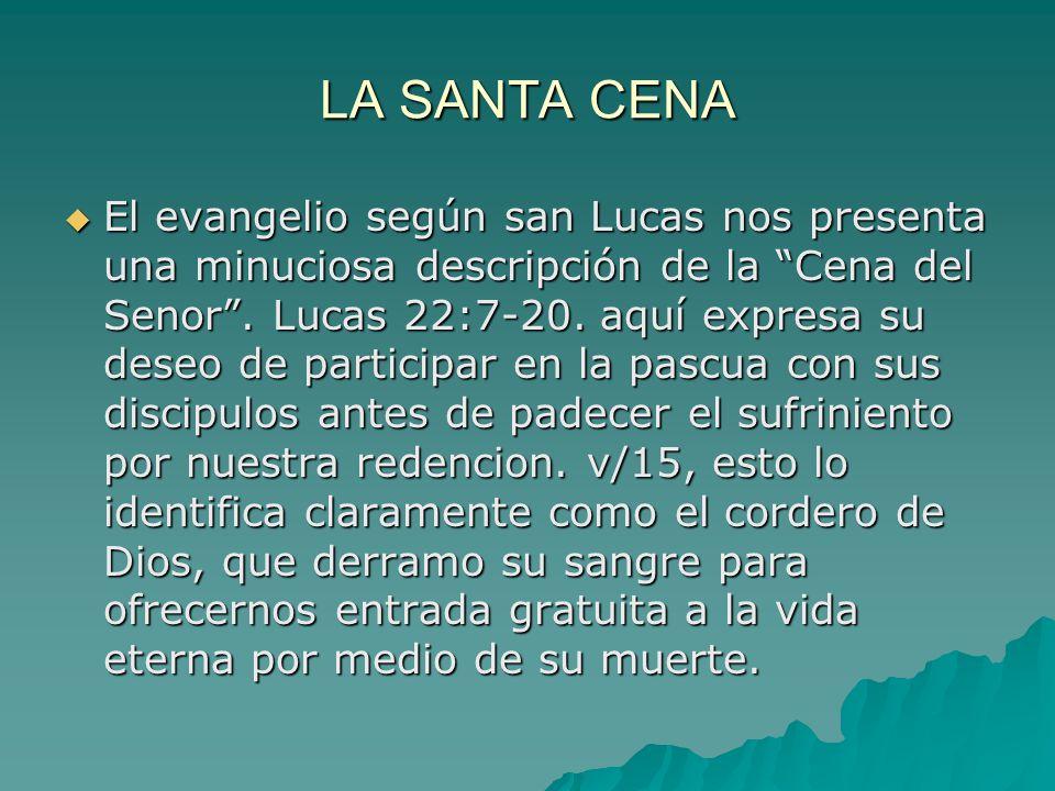 LA SANTA CENA El evangelio según san Lucas nos presenta una minuciosa descripción de la Cena del Senor.
