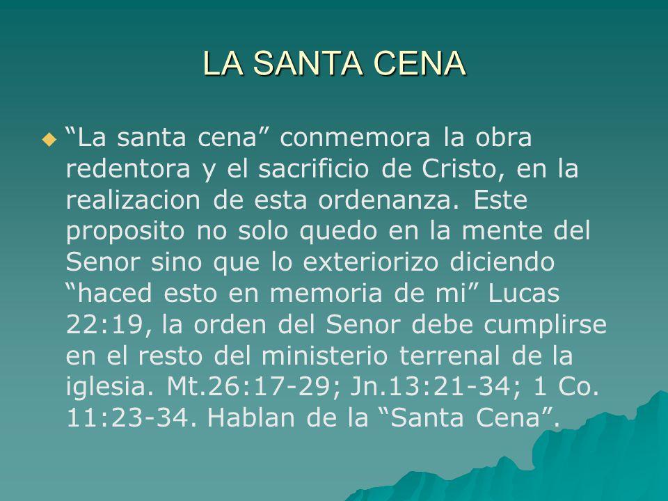 LA SANTA CENA En 1 Co.11:23-34, fue escrita en el año 57 de la era cristiana, revela que en el principio de la iglesia ésta practica se había hecho muy popular y había promovido la comunión de los santos, tanto espiritual como físicamente.