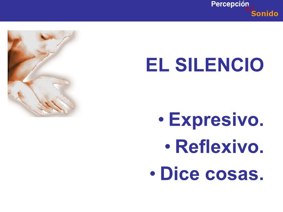 EL SILENCIO Expresivo. Reflexivo. Dice cosas. Percepción del Sonido