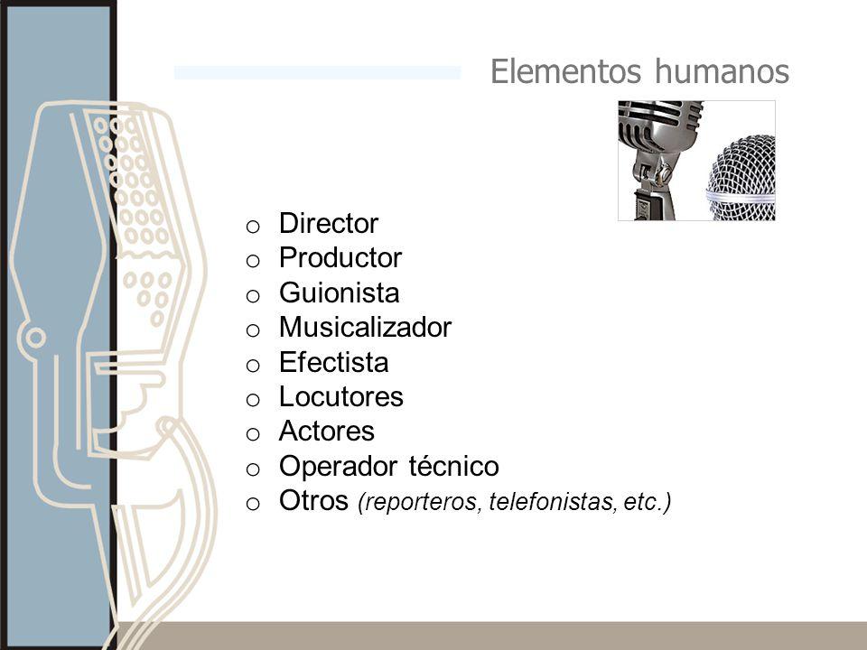o Director o Productor o Guionista o Musicalizador o Efectista o Locutores o Actores o Operador técnico o Otros (reporteros, telefonistas, etc.) Eleme