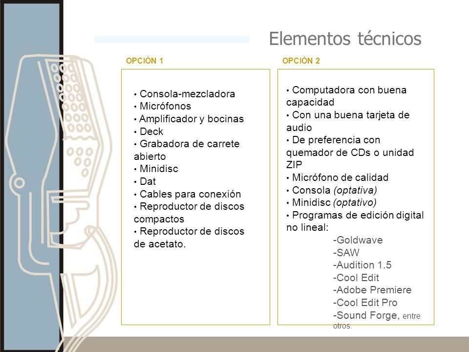 Elementos técnicos Consola-mezcladora Micrófonos Amplificador y bocinas Deck Grabadora de carrete abierto Minidisc Dat Cables para conexión Reproducto