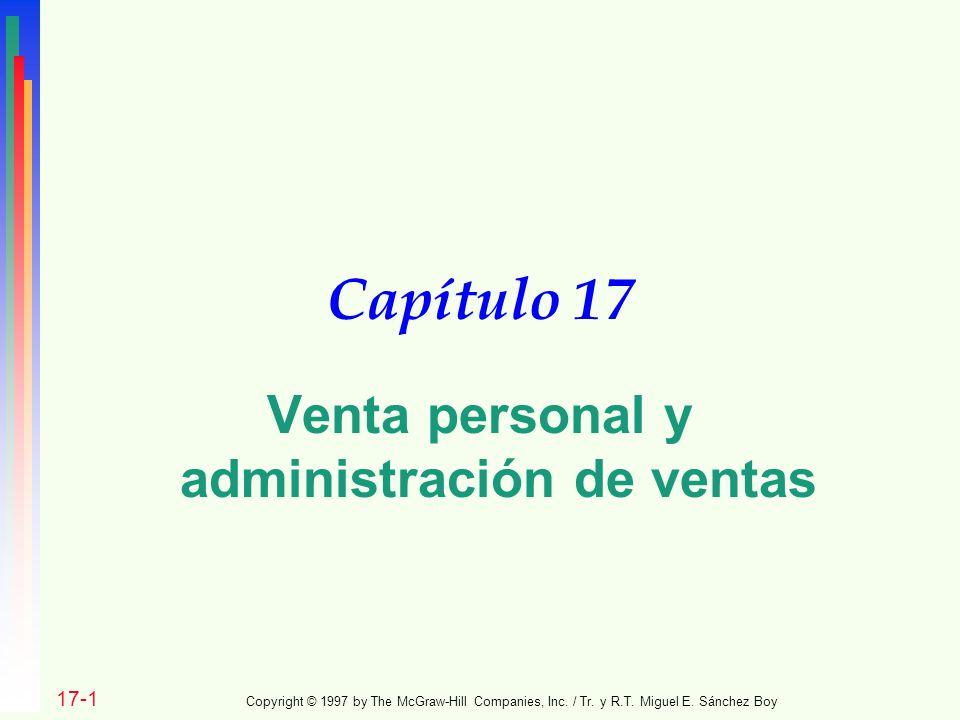 Capítulo 17 Venta personal y administración de ventas 17-1 Copyright © 1997 by The McGraw-Hill Companies, Inc. / Tr. y R.T. Miguel E. Sánchez Boy