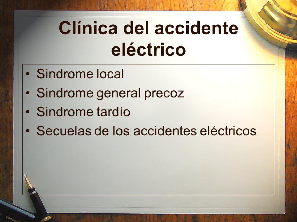 Clínica del accidente eléctrico Sindrome local Sindrome general precoz Sindrome tardío Secuelas de los accidentes eléctricos