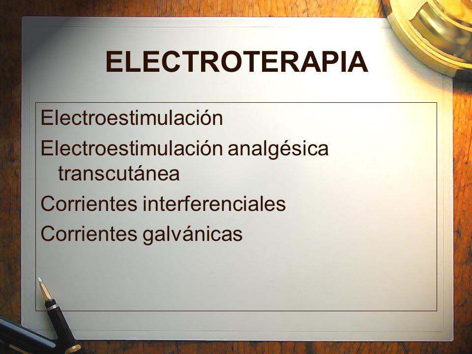 ELECTROTERAPIA Electroestimulación Electroestimulación analgésica transcutánea Corrientes interferenciales Corrientes galvánicas