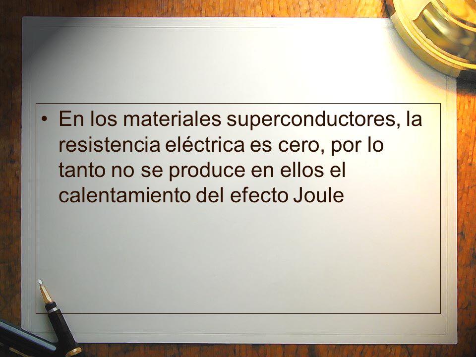 En los materiales superconductores, la resistencia eléctrica es cero, por lo tanto no se produce en ellos el calentamiento del efecto Joule