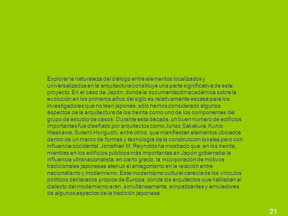 21 Explorar la naturaleza del diálogo entre elementos localizados y universalizados en la arquitectura constituye una parte significativa de este proy