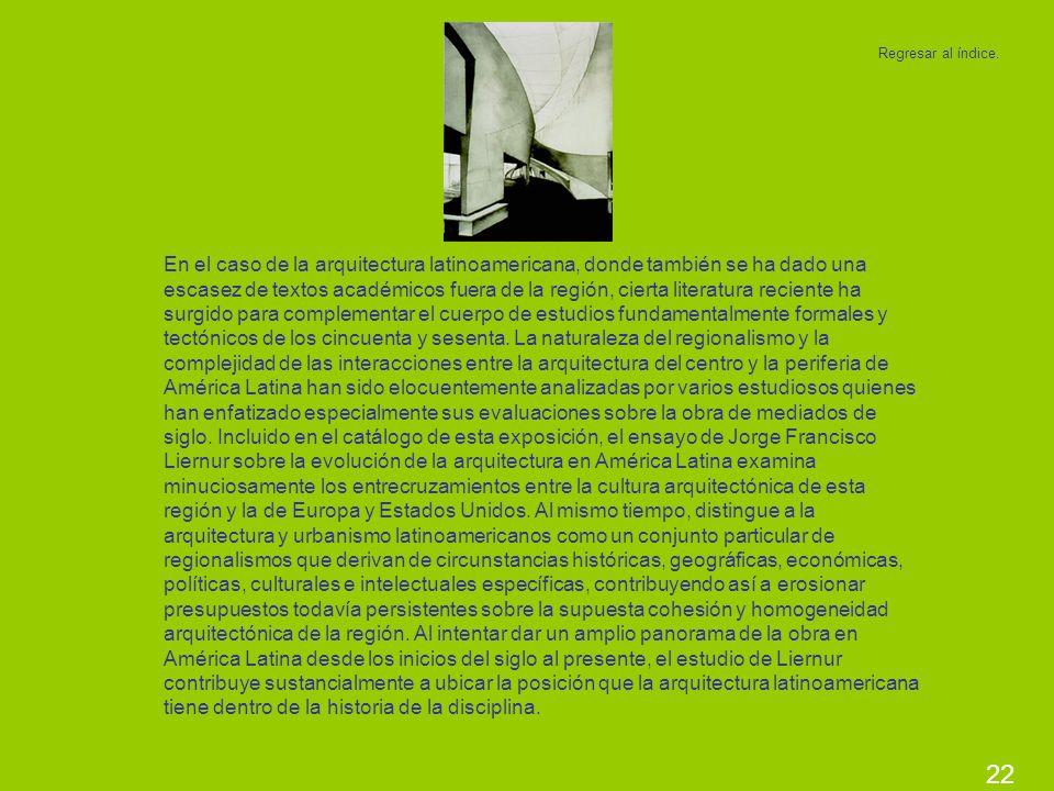 22 En el caso de la arquitectura latinoamericana, donde también se ha dado una escasez de textos académicos fuera de la región, cierta literatura reci