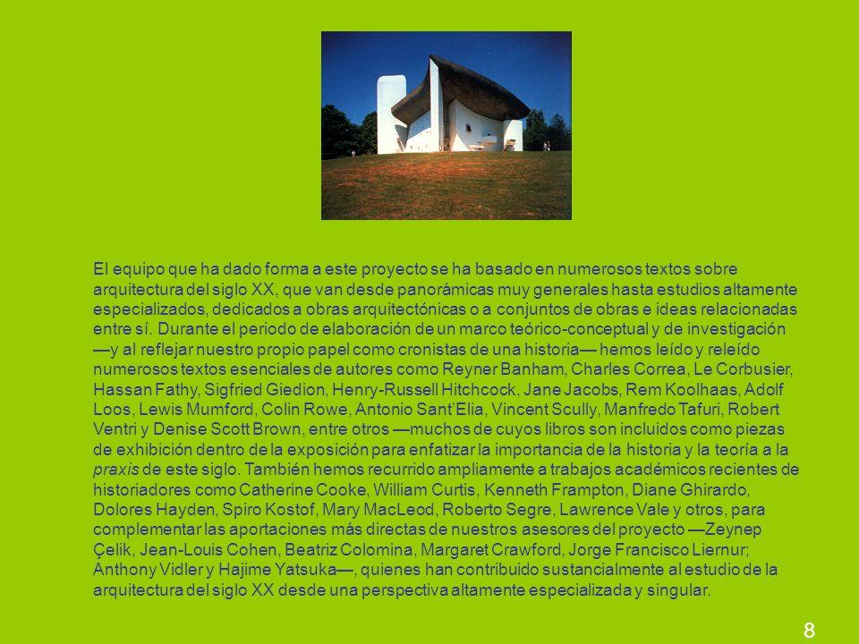 8 El equipo que ha dado forma a este proyecto se ha basado en numerosos textos sobre arquitectura del siglo XX, que van desde panorámicas muy generale