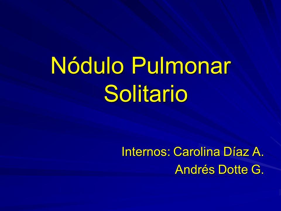 Nódulo Pulmonar Solitario Internos: Carolina Díaz A. Andrés Dotte G.