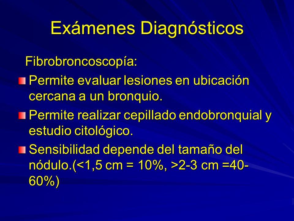 Exámenes Diagnósticos Fibrobroncoscopía: Fibrobroncoscopía: Permite evaluar lesiones en ubicación cercana a un bronquio. Permite realizar cepillado en