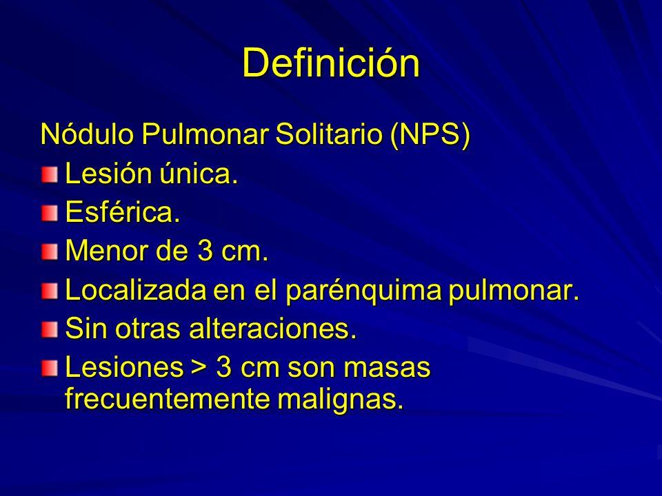 Definición Nódulo Pulmonar Solitario (NPS) Lesión única. Esférica. Menor de 3 cm. Localizada en el parénquima pulmonar. Sin otras alteraciones. Lesion