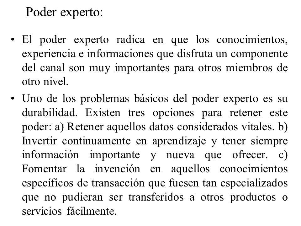 Poder experto: El poder experto radica en que los conocimientos, experiencia e informaciones que disfruta un componente del canal son muy importantes