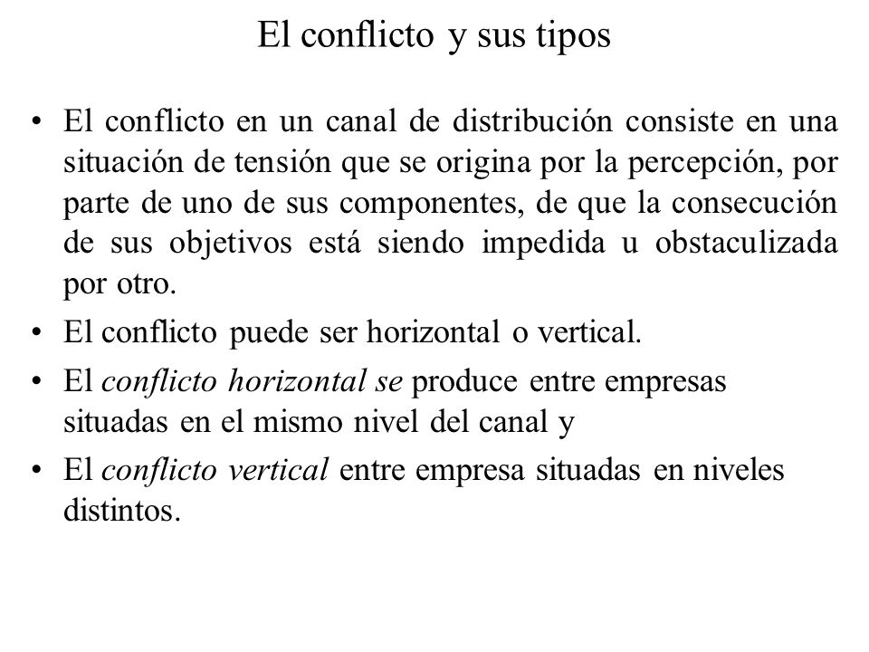 El conflicto y sus tipos El conflicto en un canal de distribución consiste en una situación de tensión que se origina por la percepción, por parte de