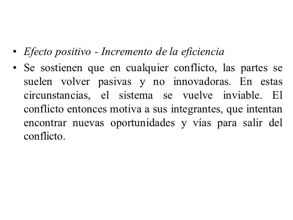 Efecto positivo - Incremento de la eficiencia Se sostienen que en cualquier conflicto, las partes se suelen volver pasivas y no innovadoras. En estas