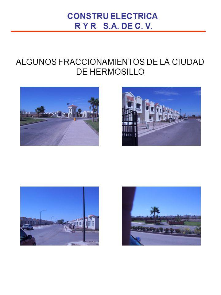 ALGUNOS FRACCIONAMIENTOS DE LA CIUDAD DE HERMOSILLO CONSTRU ELECTRICA R Y R S.A. DE C. V.