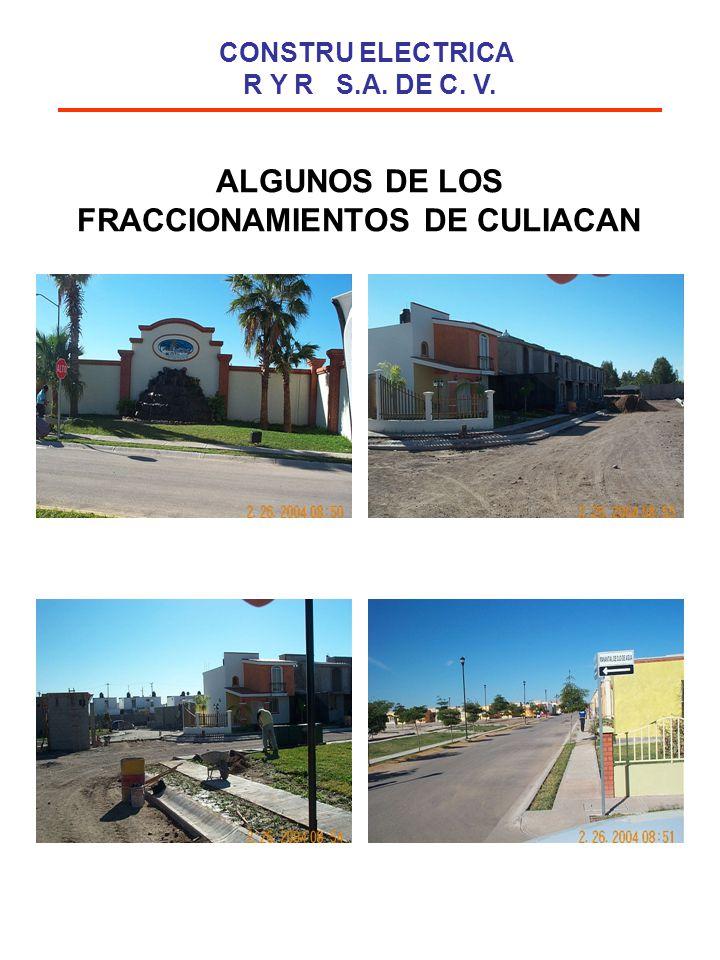ALGUNOS DE LOS FRACCIONAMIENTOS DE CULIACAN CONSTRU ELECTRICA R Y R S.A. DE C. V.