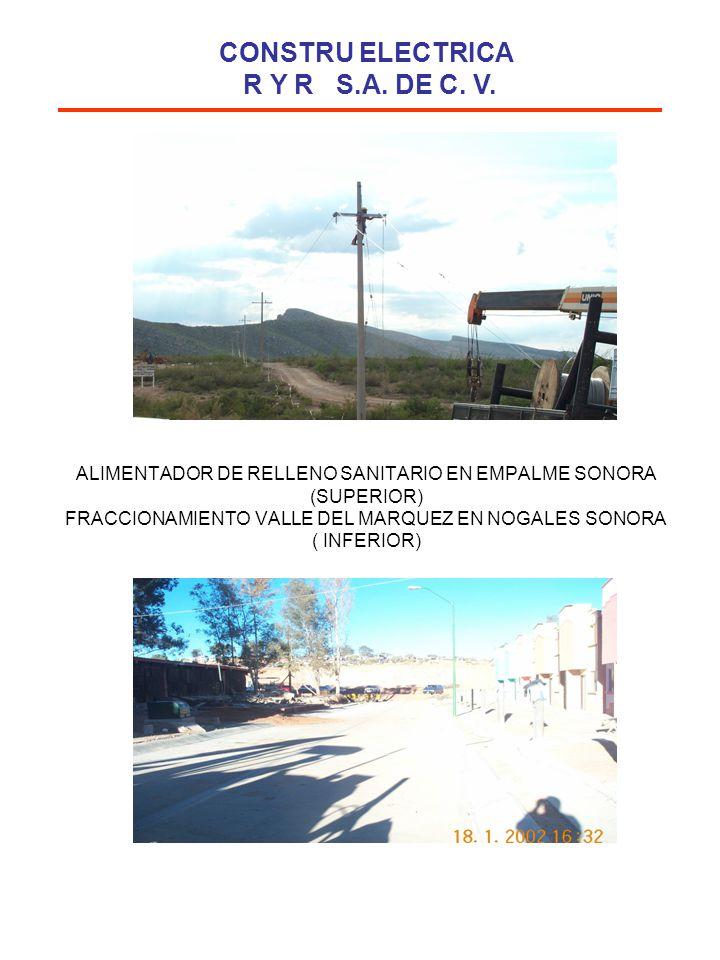 ALIMENTADOR DE RELLENO SANITARIO EN EMPALME SONORA (SUPERIOR) FRACCIONAMIENTO VALLE DEL MARQUEZ EN NOGALES SONORA ( INFERIOR) CONSTRU ELECTRICA R Y R