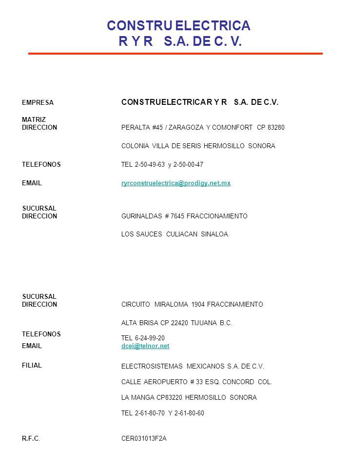 EMPRESA CONSTRUELECTRICA R Y R S.A. DE C.V. MATRIZ DIRECCIONPERALTA #45 / ZARAGOZA Y COMONFORT CP 83280 COLONIA VILLA DE SERIS HERMOSILLO SONORA TELEF