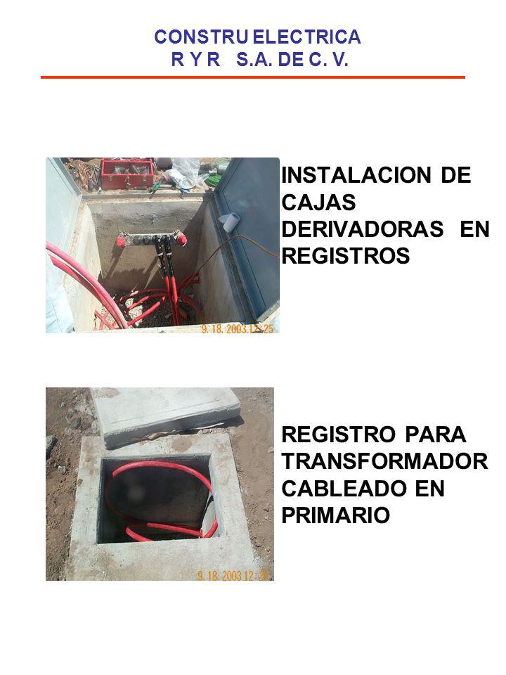 INSTALACION DE CAJAS DERIVADORAS EN REGISTROS REGISTRO PARA TRANSFORMADOR CABLEADO EN PRIMARIO CONSTRU ELECTRICA R Y R S.A. DE C. V.