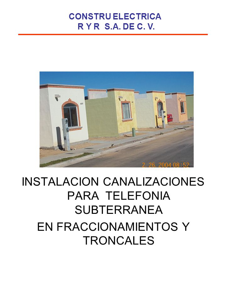 FRACCIONAMIENTO NAPOLEÓN GOMEZSADA Nº DE VIVIENDAS: 250 UBICACIÓN : CANANEA SONORA TRABAJO REALIZADO: PROYECTO Y CONSTRUCCIÓN DE RED ELECTRICA FRACCIONAMIENTO EL DORADO Nº DE VIVIENDAS: 630 UBICACIÓN: CANANEA SONORA TRABAJO REALIZADO: PROYECTO Y CONSTRUCCIÓN DE RED ELECTRICA FRACCIONAMIENTO LOPEZ NOGALES Nº DE VIVIENDAS: 500 UBICACIÓN: AGUA PRIETA SONORA TRABAJO REALIZADO: PROYECTO Y CONSTRUCCIÓN DE RED ELECTRICA FRACCIONAMIENTO COLINAS DEL YAQUI Nº DE VIVIENDAS: 900 UBICACIÓN: NOGALES SONORA TRABAJO REALIZADO: PROYECTO Y CONSTRUCCIÓN DE RED ELECTRICA FRACCIONAMIENTO PRIVADAS DEL BOSQUE Nº DE VIVIENDAS: 300 UBICACIÓN: HERMOSILLO SONORA TRABAJO REALIZADO: PROYECTO Y CONSTRUCCIÓN DE RED ELECTRICA: CONSTRU ELECTRICA R Y R S.A.