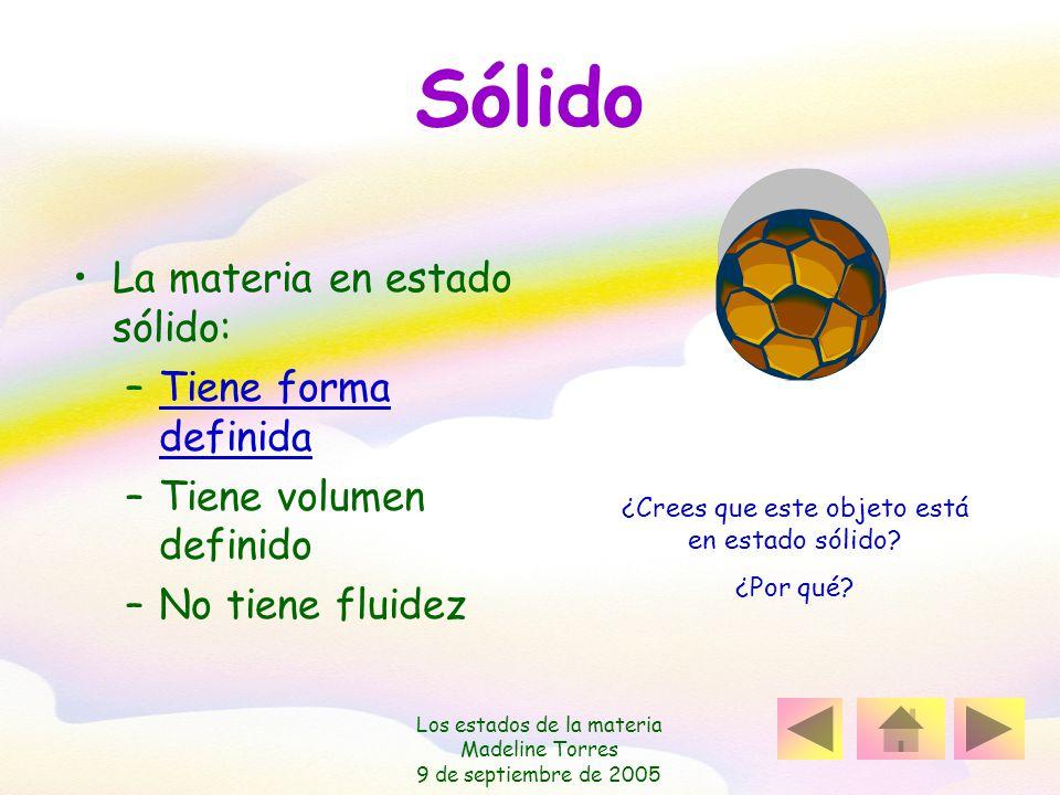 Los estados de la materia Madeline Torres 9 de septiembre de 2005 Menú Sólido Líquido Gaseoso