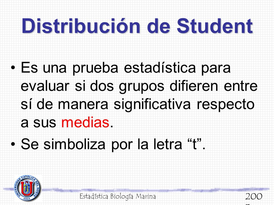 Distribución de Student Es una prueba estadística para evaluar si dos grupos difieren entre sí de manera significativa respecto a sus medias. Se simbo