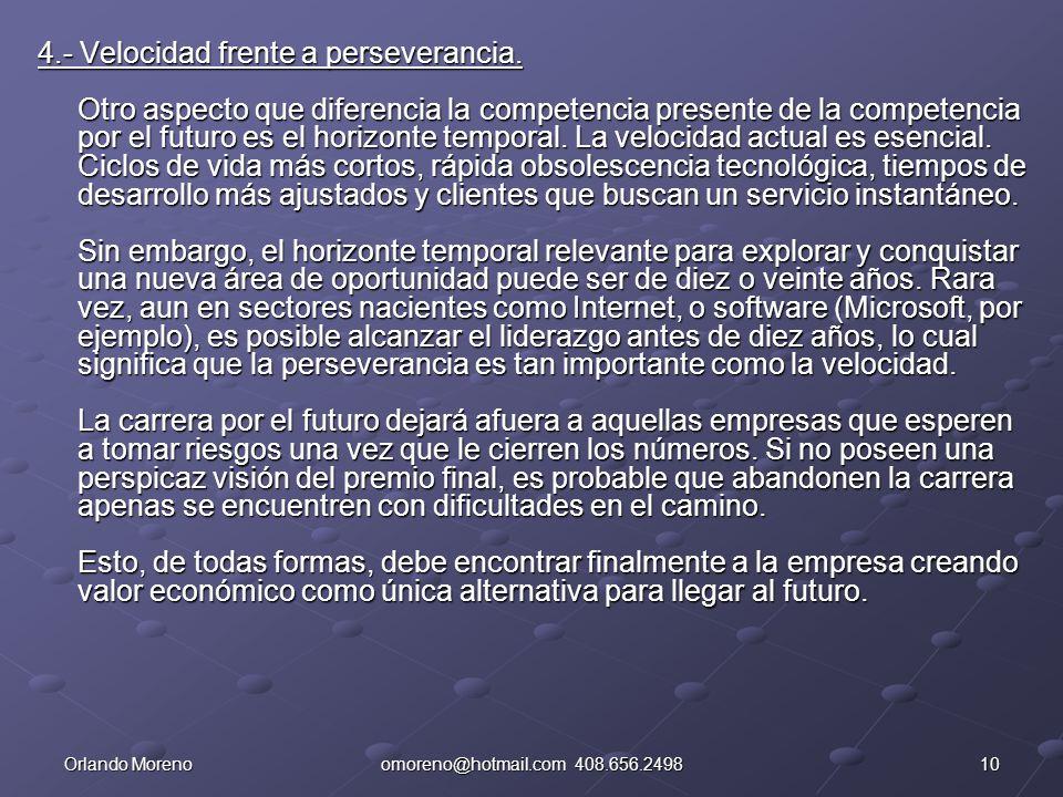 10Orlando Morenoomoreno@hotmail.com 408.656.2498 4.- Velocidad frente a perseverancia. Otro aspecto que diferencia la competencia presente de la compe