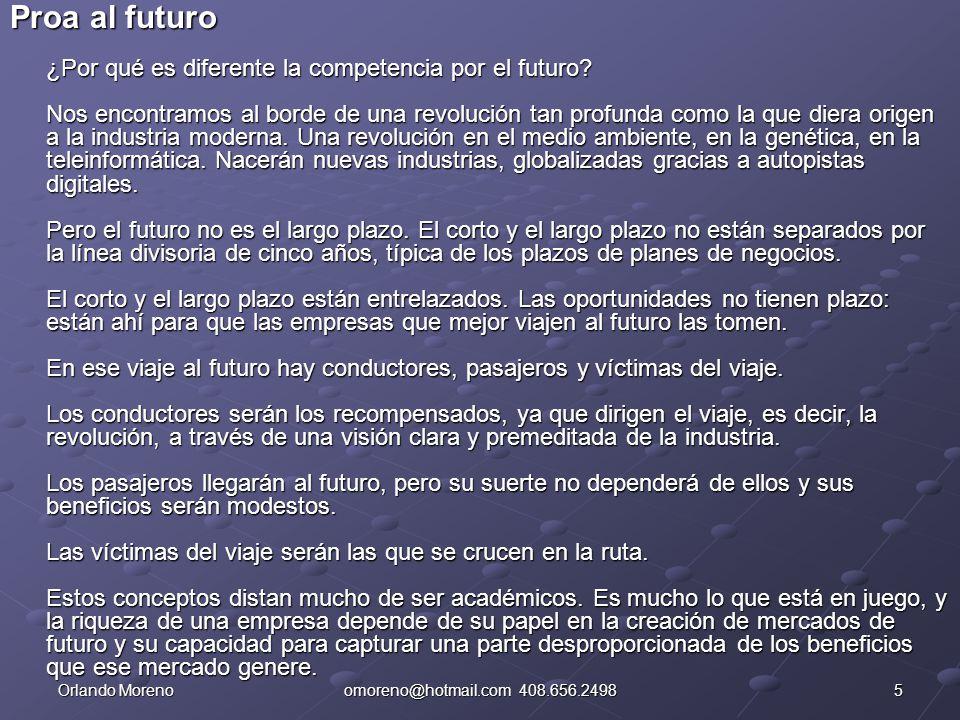 6Orlando Morenoomoreno@hotmail.com 408.656.2498 Competencia presente versus competencia por el futuro Para competir con éxito en el futuro, el empresario deberá comprender la diferencia entre la competencia presente y la competencia futura.