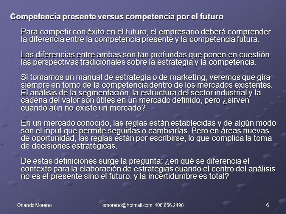 6Orlando Morenoomoreno@hotmail.com 408.656.2498 Competencia presente versus competencia por el futuro Para competir con éxito en el futuro, el empresa