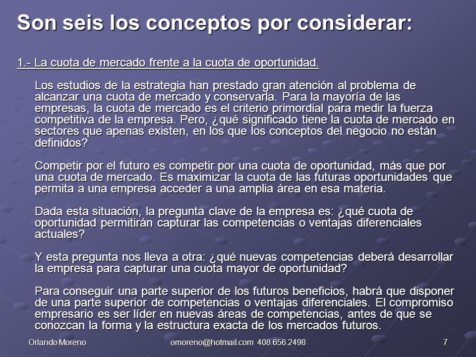 7Orlando Morenoomoreno@hotmail.com 408.656.2498 Son seis los conceptos por considerar: 1.- La cuota de mercado frente a la cuota de oportunidad. Los e