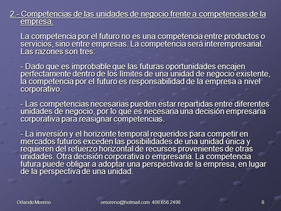 8Orlando Morenoomoreno@hotmail.com 408.656.2498 2.- Competencias de las unidades de negocio frente a competencias de la empresa. La competencia por el