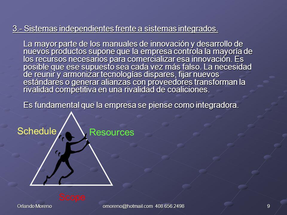 9Orlando Morenoomoreno@hotmail.com 408.656.2498 3.- Sistemas independientes frente a sistemas integrados. La mayor parte de los manuales de innovación