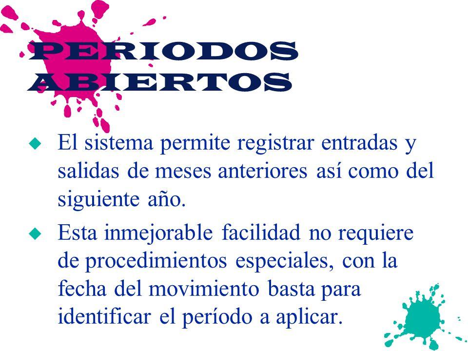 PERIODOS ABIERTOS u El sistema permite registrar entradas y salidas de meses anteriores así como del siguiente año. u Esta inmejorable facilidad no re