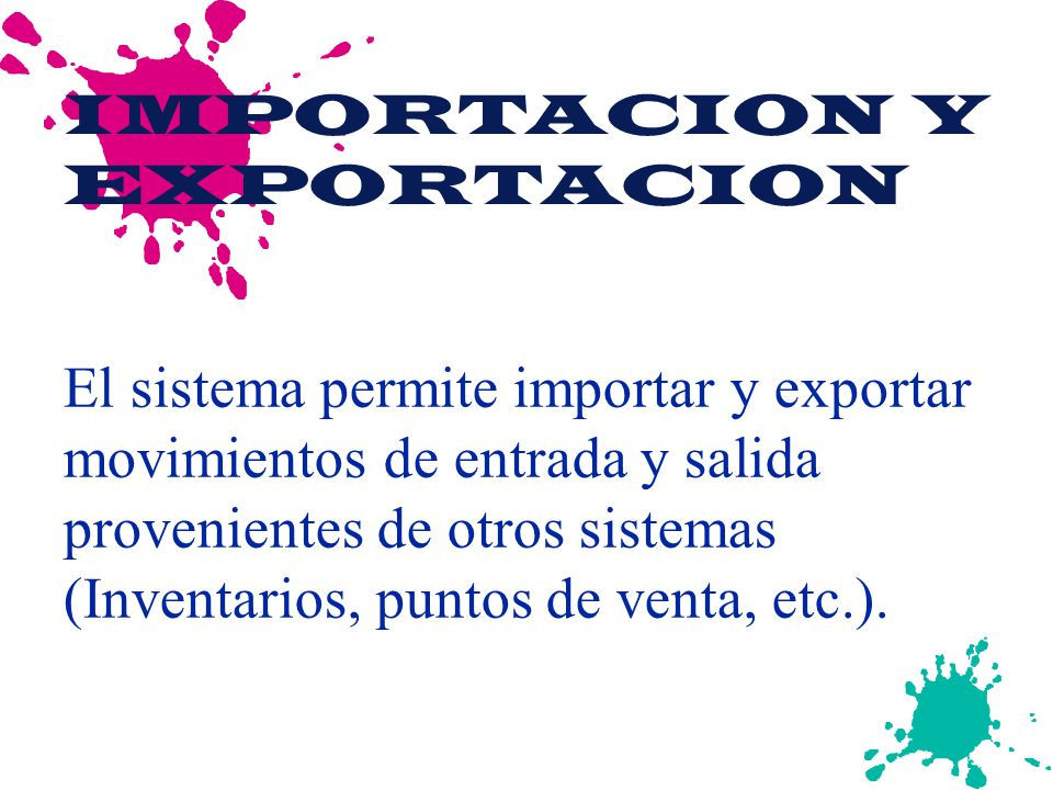 IMPORTACION Y EXPORTACION El sistema permite importar y exportar movimientos de entrada y salida provenientes de otros sistemas (Inventarios, puntos de venta, etc.).