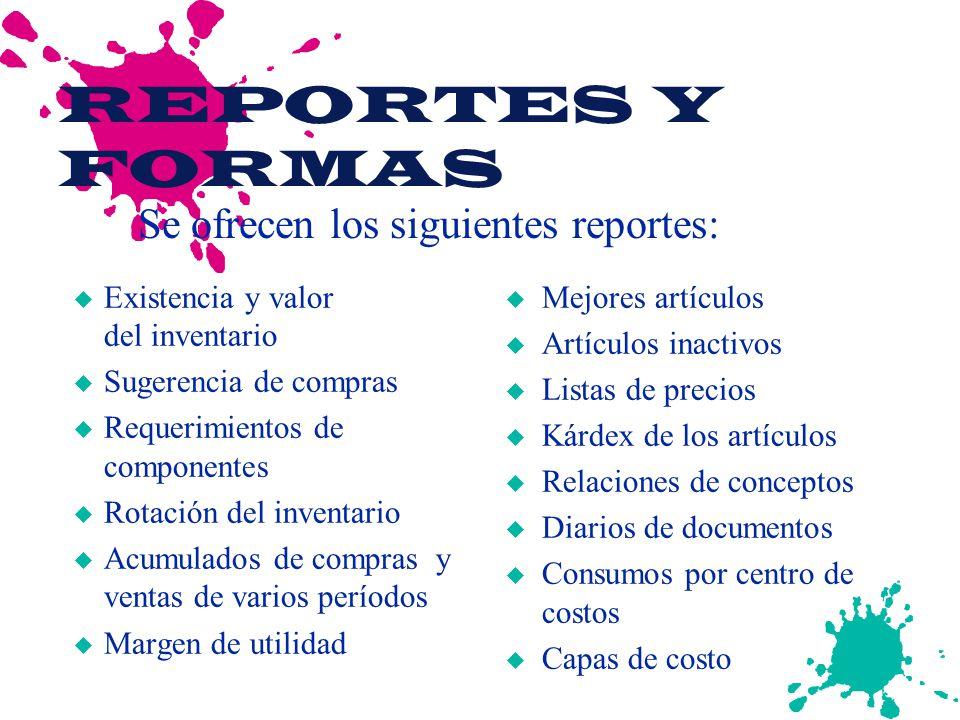 REPORTES Y FORMAS u Existencia y valor del inventario u Sugerencia de compras u Requerimientos de componentes u Rotación del inventario u Acumulados d