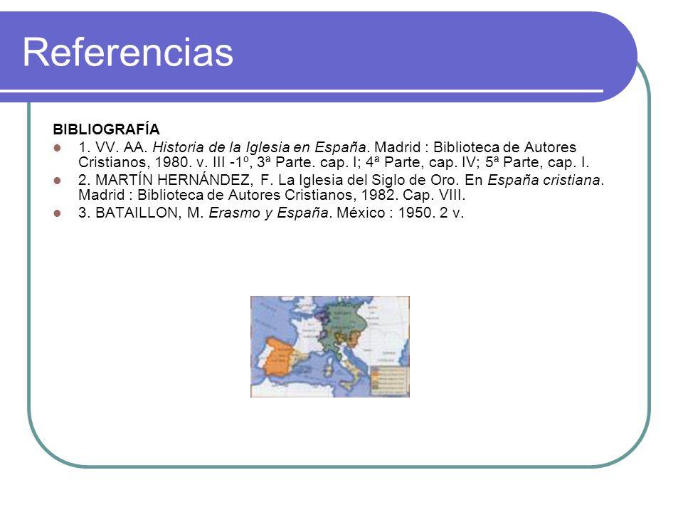 Referencias BIBLIOGRAFÍA 1. VV. AA. Historia de la Iglesia en España. Madrid : Biblioteca de Autores Cristianos, 1980. v. III -1º, 3ª Parte. cap. I; 4