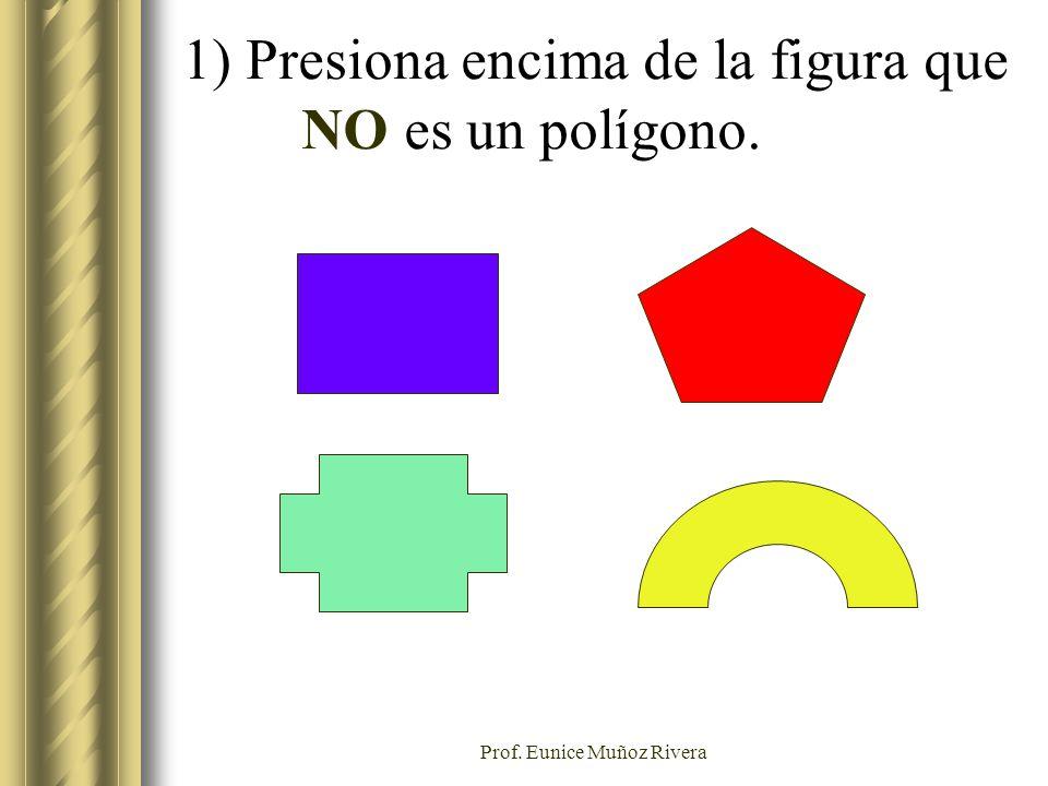 1) Presiona encima de la figura que NO es un polígono.