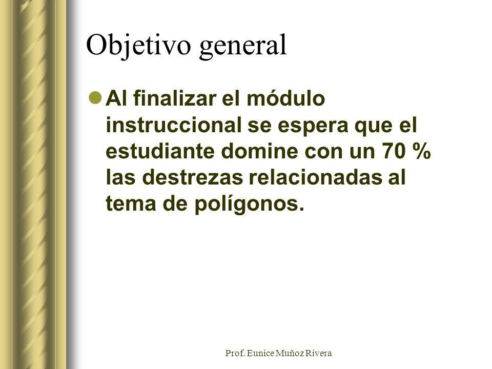 Prof. Eunice Muñoz Rivera Objetivo general Al finalizar el módulo instruccional se espera que el estudiante domine con un 70 % las destrezas relaciona
