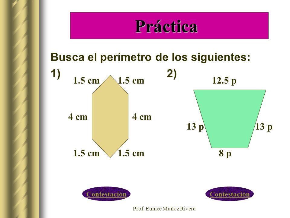 Prof. Eunice Muñoz Rivera Práctica Busca el perímetro de los siguientes: 1) 2) 4 cm 1.5 cm 12.5 p 8 p 13 p Contestación