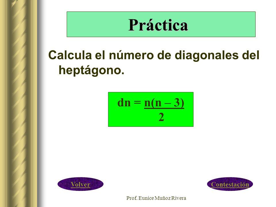 Prof. Eunice Muñoz Rivera Calcula el número de diagonales del heptágono. Práctica dn = n(n – 3) 2 ContestaciónVolver