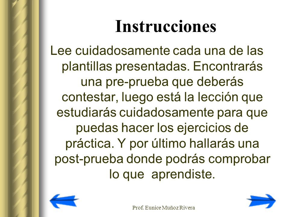 Prof. Eunice Muñoz Rivera Instrucciones Lee cuidadosamente cada una de las plantillas presentadas. Encontrarás una pre-prueba que deberás contestar, l