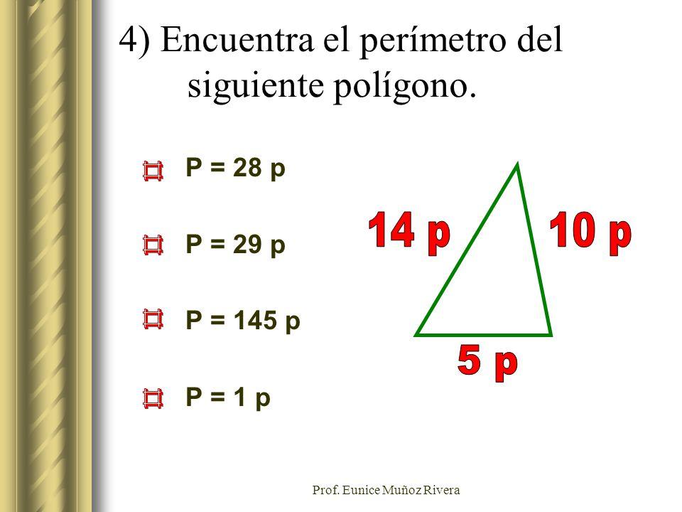 Prof. Eunice Muñoz Rivera 4) Encuentra el perímetro del siguiente polígono. P = 28 p P = 29 p P = 145 p P = 1 p