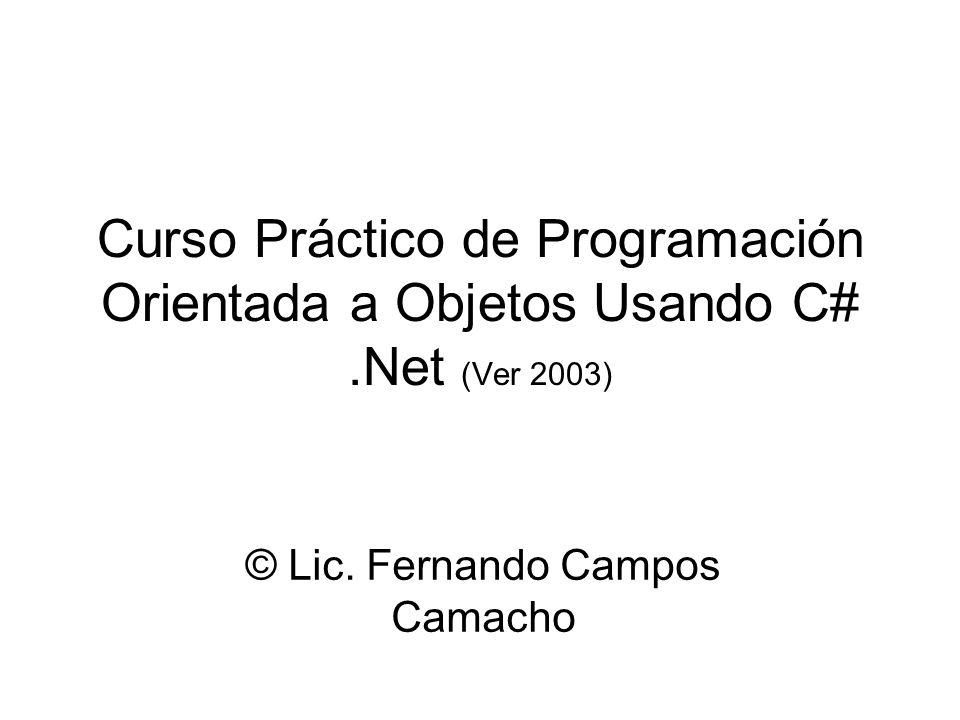 Curso Práctico de Programación Orientada a Objetos Usando C#.Net (Ver 2003) © Lic. Fernando Campos Camacho