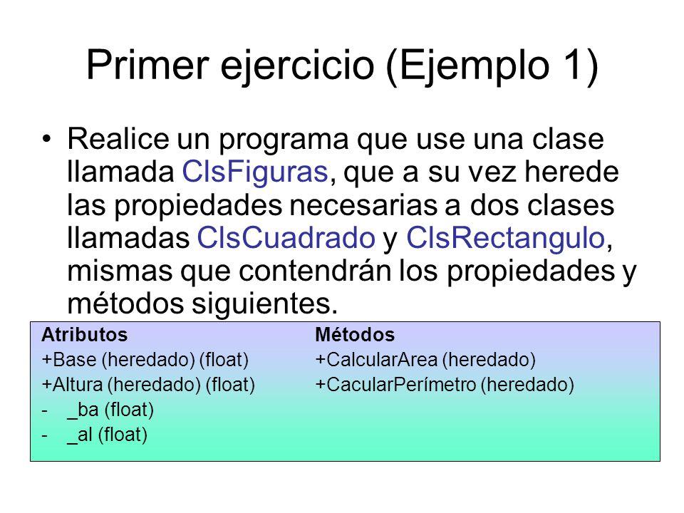 Primer ejercicio (Ejemplo 1) Realice un programa que use una clase llamada ClsFiguras, que a su vez herede las propiedades necesarias a dos clases lla