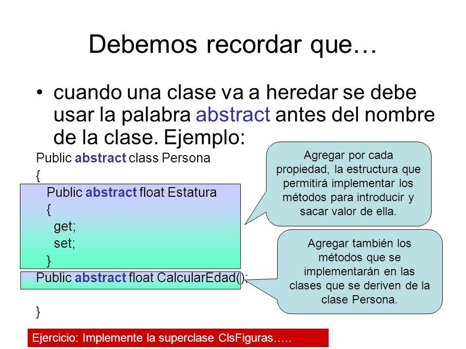 Debemos recordar que… cuando una clase va a heredar se debe usar la palabra abstract antes del nombre de la clase. Ejemplo: Public abstract class Pers