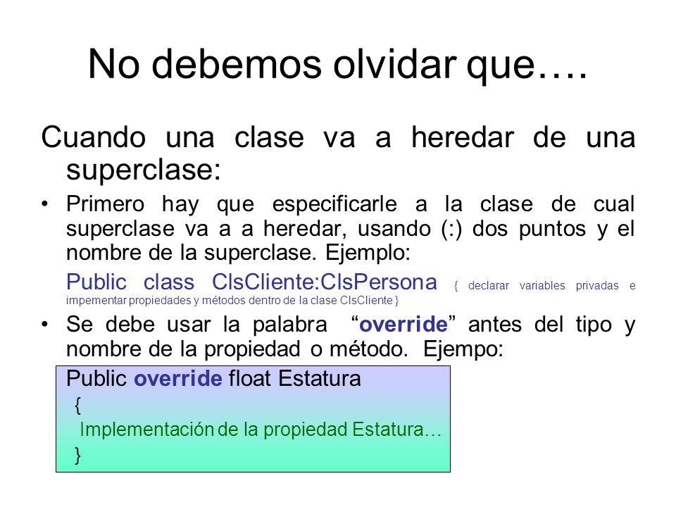 No debemos olvidar que…. Cuando una clase va a heredar de una superclase: Primero hay que especificarle a la clase de cual superclase va a a heredar,