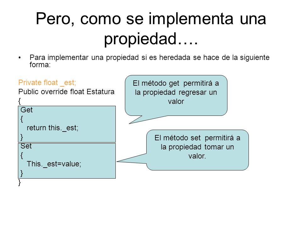 Pero, como se implementa una propiedad…. Para implementar una propiedad si es heredada se hace de la siguiente forma: Private float _est; Public overr