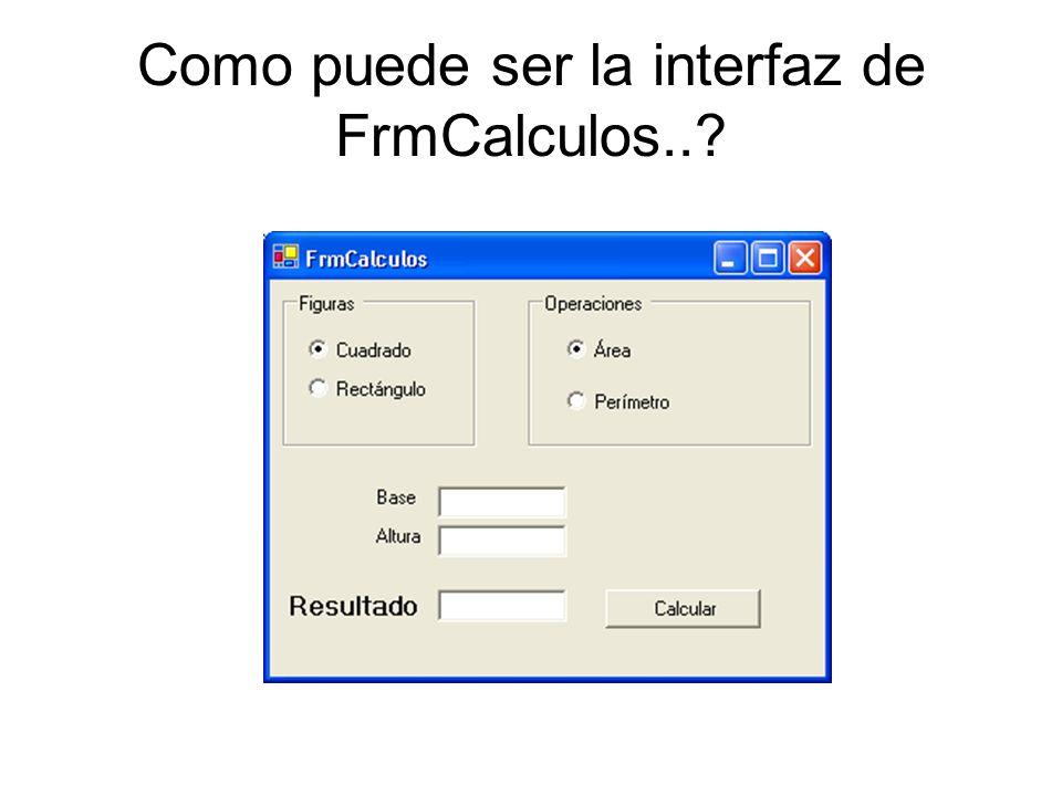 Como puede ser la interfaz de FrmCalculos..?