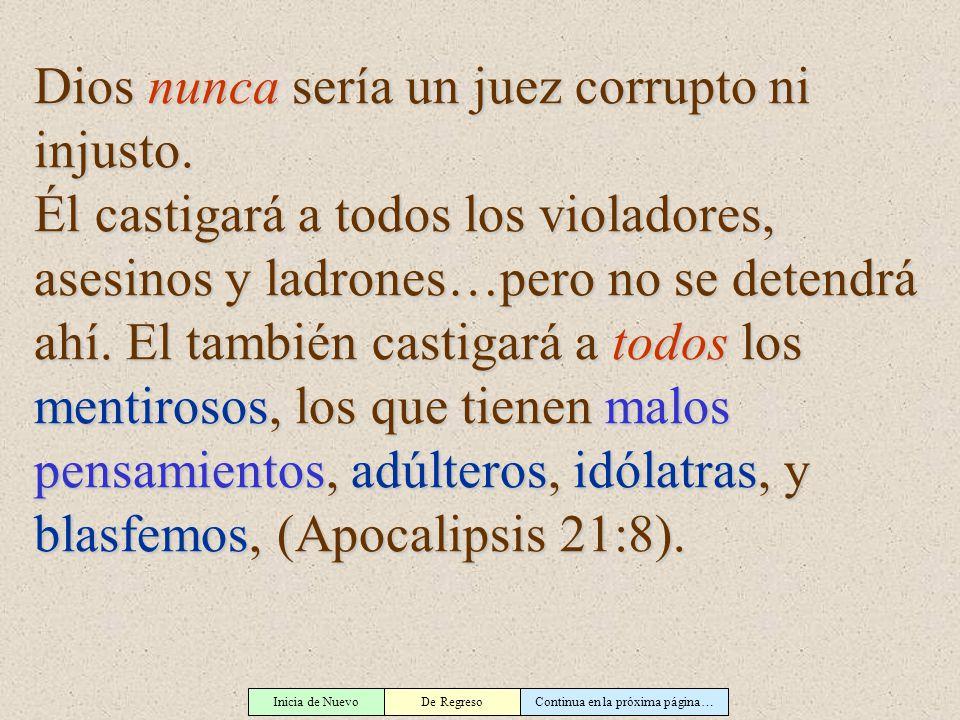 Inicia de NuevoDe RegresoContinua en la próxima página… Dios nunca sería un juez corrupto ni injusto. Él castigará a todos los violadores, asesinos y